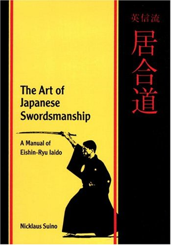 The Art of Japanese Swordsmanship: A Manual of Eishin-Ryu Iaido: Manual of Eishin-Ryo Iaido (Martial Arts)