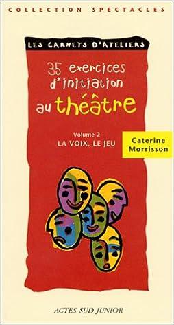 Amazon Fr 35 Exercices D Initiation Au Theatre Tome 2 La Voix Le Jeu Morrisson Caterine Livres