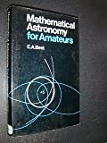 Mathematical Astronomy for Amateurs, Beet, E. A., 0393063887