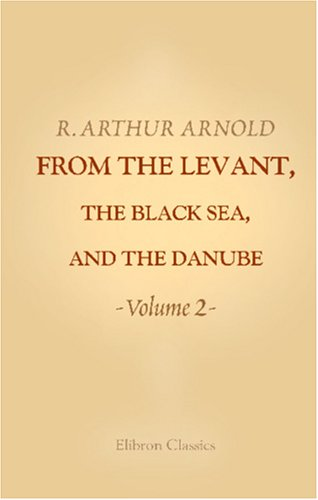 From the Levant, the Black Sea, and the Danube: Volume 2 ebook