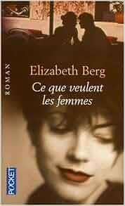 ce que veulent les femmes elizabeth berg 9782266129268 books