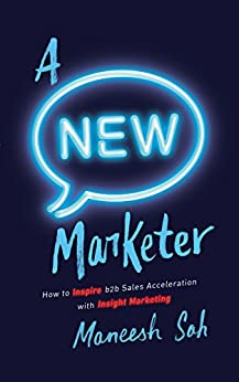 A NEW Marketer: How to Inspire b2b Sales Acceleration with Insight Marketing (English Edition) de [Sah, Maneesh]