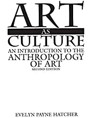 Art as Culture: An Introduction to the Anthropology of Art, 2nd Edition