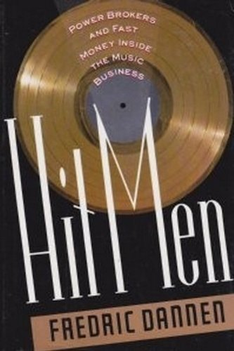Hit Men: Power Brokers and Fast Money Inside the Music Business by Fredric Dannen (1990-10-01)