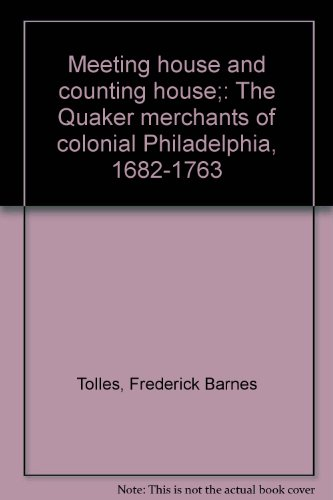 Meeting house and counting house;: The Quaker merchants of colonial Philadelphia, 1682-1763