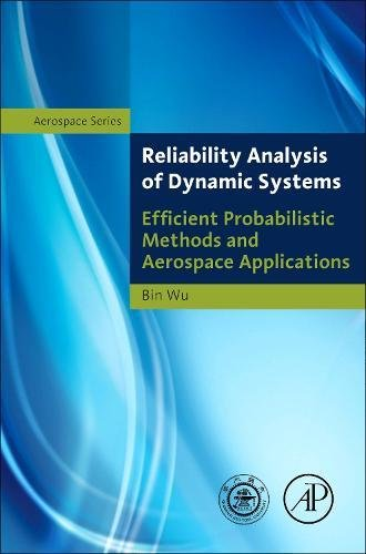 Reliability Analysis of Dynamic Systems: Efficient Probabilistic Methods and Aerospace Applications (Elsevier and Shanghai Jiao Tong University Press Aerospace Series) University Tongs