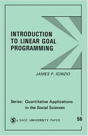 Introduction to Linear Goal Programming (Quantitative Applications in the Social Sciences)