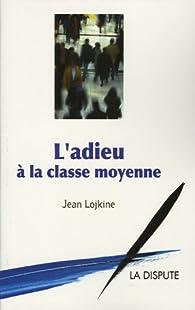 L'adieu à la classe moyenne par Jean Lojkine