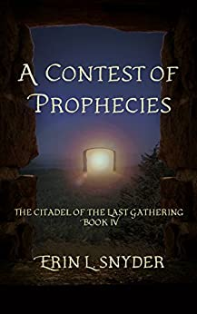A Contest of Prophecies (The Citadel of the Last Gathering Book 4) by [Snyder, Erin L.]
