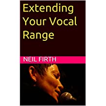 Extending Your Vocal Range (Improve Your Singing Voice Book 7)