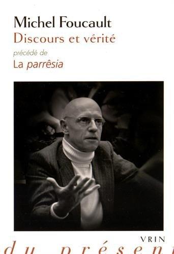 Discours et vérité: Précédé de La parrêsia (Philosophie Du Present) (French Edition)