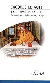 La Bourse Et La Vie Economie Et Religion Au Moyen Age Babelio
