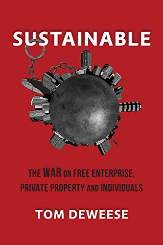 Sustainable The WAR on Free Enterprise, Private Property and Individuals [DeWeese, Tom] (Tapa Blanda)