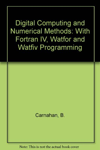 Digital Computing and Numerical Methods: With Fortran IV, Watfor and Watfiv Programming by John Wiley & Sons Inc