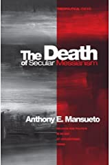 The Death of Secular Messianism: Religion and Politics in an Age of Civilizational Crisis (Theopolitical Visions Book 8)