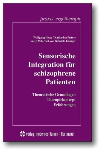 Sensorische Integration für schizophrene Patienten: Theoretische Grundlagen - Therapiekonzept - Erfahrungen
