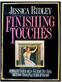 Finishing Touches : A Do-It-Yourself Guide to the Art of the Painted Finish, Ridley, Jessica, 0684190257