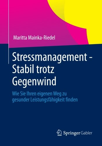 Stressmanagement - Stabil trotz Gegenwind: Wie Sie Ihren eigenen Weg zu gesunder Leistungsfähigkeit finden
