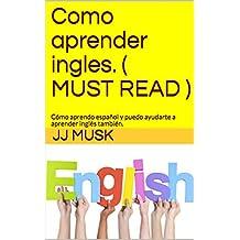 Como aprender ingles. ( MUST READ ): Cómo aprendo español y puedo ayudarte a aprender inglés también. (Spanish Edition)