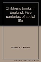 CHILDREN'S BOOKS IN ENGLAND, FIVE CENTURIES OF SOCIAL LIFE,