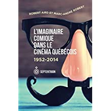 Imaginaire comique dans le cinéma québécois (L'): 1952-2014
