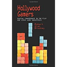 Hollywood Gamers: Digital Convergence in the Film and Video Game Industries