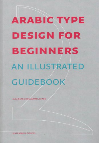 Arabic Type Design For Beginners  An Illustrated Guidebook (English and Arabic Edition) Huda Smitshuijzen Abifares