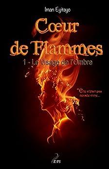 Coeur de flammes, Tome 1: Le visage de l'ombre (Plumes de rêve) (French Edition) by [Eyitayo, Iman]