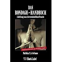 Das Bondage-Handbuch: Anleitung zum einvernehmlichen Fesseln