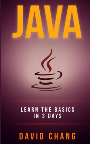 java: Learn Java in 3 Days! (David Chang - Programming) (Volume 3) by CreateSpace Independent Publishing Platform