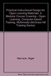 Practical Instructional Design for Open Learning Materials: A Modular Course Covering Open Learning, Computer-Based Training, Multimedia (Mcgraw Hill Training Series)