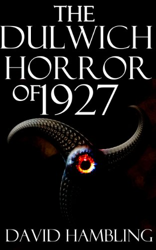 The Dulwich Horror of 1927: A Tale of the Cthulhu Mythos (Shadows From Norwood Book 1)