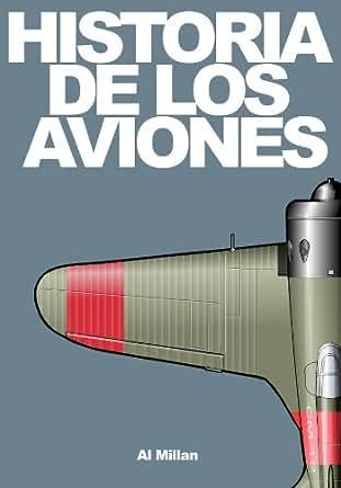 Historia de los aviones eBook: Al Millan: Amazon.es