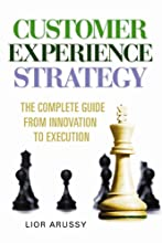 Customer Experience Strategy - The Complete Guide From Innovation to Execution