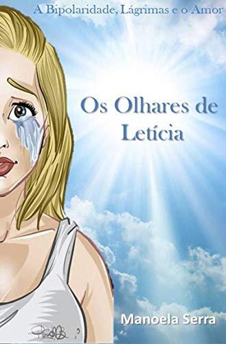Os Olhares de Letícia: A Bipolaridade, Lágrimas e o Amor