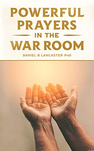 Powerful Prayers in the War Room: Learning to Pray like a Powerful Prayer Warrior (Spiritual Battle Plan for Prayer Book 1) (Free Kindle Books About Jesus)