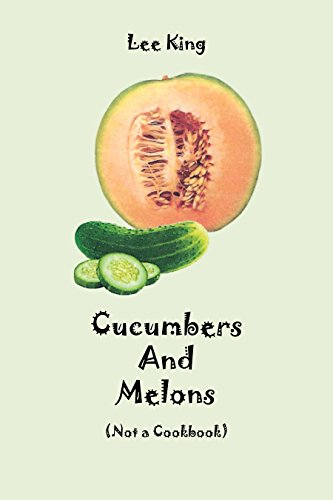 Cucumbers and Melons: (Not a Cookbook) (English Edition)