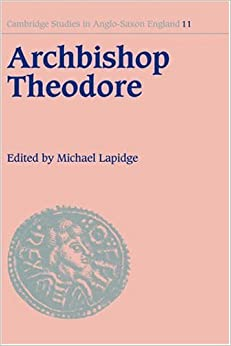 Archbishop Theodore: Commemorative Studies on his Life and Influence (Cambridge Studies in Anglo-Saxon England)