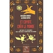 Et Coyote créa le monde: Mythes et légendes des Indiens d'Amérique du Nord
