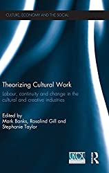 Theorizing Cultural Work: Labour, Continuity and Change in the Cultural and Creative Industries (CRESC)