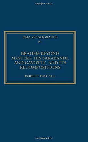 Brahms Beyond Mastery: His Sarabande and Gavotte, and its Recompositions (Royal Musical Association Monographs) by Routledge