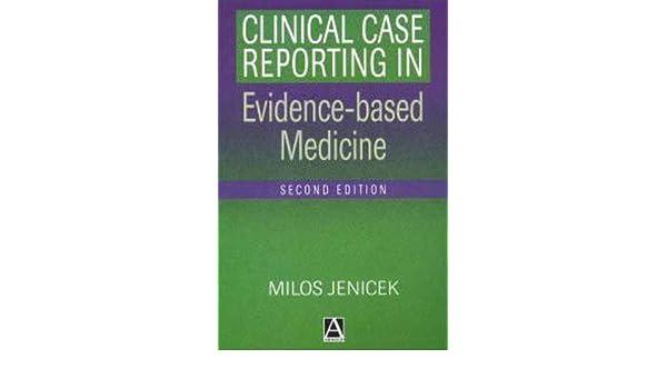 clinical case reporting in evidence based medicine 2ed hodder arnold publication