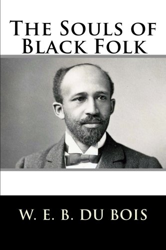an analysis of the souls of black folks The souls of black folk by web du bois (1903) culture and truth: the remaking of social analysis by renato rosaldo (1993) ethnic studies.