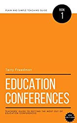 Education Conferences: Teachers' Guide to Getting the Most out of Education Conferences (Plain and Simple Teaching Guides Book 1)