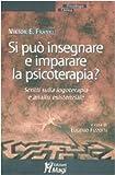 Si può insegnare e imparare la psicoterapia? : scritti sulla logoterapia e analisi esistenziale