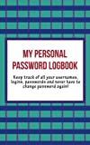 My Personal Password Logbook: Keep Track of All