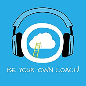 Be Your Own Coach! Selbstcoaching mit Hypnose: Mit Coaching zum Erfolg! Hörbuch