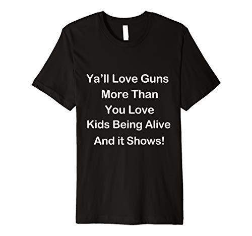Ya'll Love Guns Political Gun Control Anti-Gun Democrat Premium T-Shirt