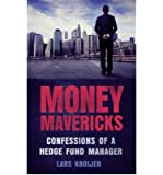 Money Mavericks Confessions of a Hedge Fund Manager by Kroijer, Lars ( Author ) ON May-17-2012, Paperback