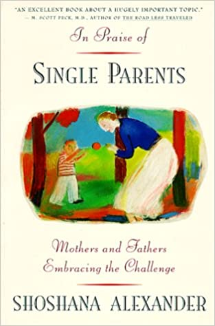 image for In Praise of Single Parents: Mothers and Fathers Embracing the Challenge